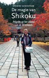 De magie van Shikoku - Pelgrim op het eiland van de 88 tempels   Schoutsen, Yvonne   9789090290249