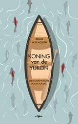 Koning van de Yukon   Adam Weymouth   9789400404380