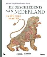 De geschiedenis van Nederland in 100 oude kaarten | Diverse auteurs | 9789401459075