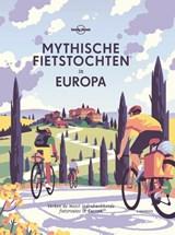 Mythische fietstochten in Europa   Lonely Planet   9789401465458
