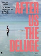 After Us The Deluge | Kadir Van Lohuizen | 9789401473590