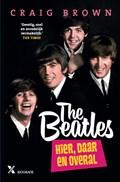 The Beatles: hier, daar en overal | Craig Brown |