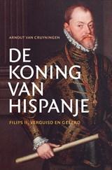De koning van Hispanje   Arnout van Cruyningen   9789401916431