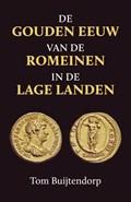 De gouden eeuw van de Romeinen in de Lage Landen   Tom Buijtendorp  