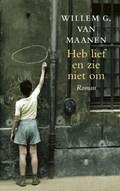 Heb lief en zie niet om | Willem G. van Maanen |