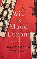 Wie is Maud Dixon?   Alexandra Andrews   9789403115214