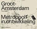 Groot Amsterdam. Metropool in ontwikkeling   Theo Baart  