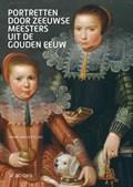 Portretten door Zeeuwse meesters uit de Gouden Eeuw | Frank van der Ploeg |