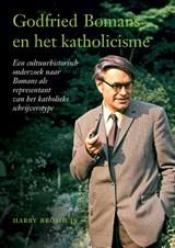 Godfried Bomans en het katholicisme | Harry Broshuis | 9789463013468