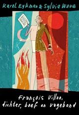 Francois Villon - dichter, boef en vagebond   Karel Eykman ; Sylvia Weve   9789463361224