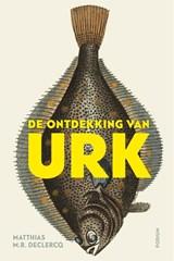 De ontdekking van Urk   Matthias M.R. Declercq   9789463810265