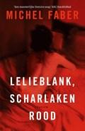 Lelieblank, scharlakenrood   Michel Faber  