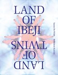 Land of Ibeji   Sanne De Wilde ; Benedicte Kurzen  