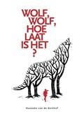 Wolf, Wolf, Hoe laat is het? | Kerkhof, van de, Hanneke |