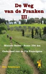 De weg van de Franken deel 3 : Miniato Basso – Rome 356 km ( Via Francigena ) | Teunissen, Ben | 9789491899096