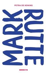 Mark Rutte   Petra de Koning   9789492754288
