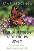 Transformatie naar nieuw leven   Jaap Hiddinga  