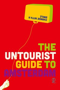 The untourist Guide to Amsterdam   Elena Simons ; Eelko Hamer  