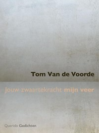 Jouw zwaartekracht mijn veer   Tom Van de Voorde  
