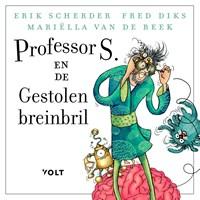 Professor S. en de gestolen breinbril | Erik Scherder ; Fred Diks ; Mariëlla van de Beek |