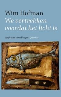 We vertrekken voordat het licht is   Wim Hofman  