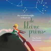 Het wonderbaarlijke verhaal van de kleine prins | Antoine de Saint-Exupéry ; Tiny Fisscher |