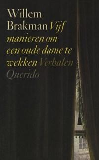Vijf manieren om een oude dame te wekken   Willem Brakman  