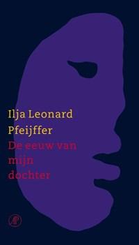 De eeuw van mijn dochter   Ilja Leonard Pfeijffer  