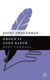 Groen is geen kleur | Joost Zwagerman |