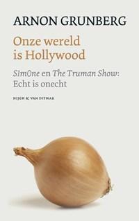 Onze wereld is Hollywood   Arnon Grunberg  
