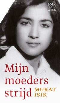 Mijn moeders strijd | Murat Isik |