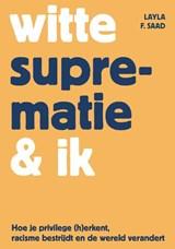 Witte suprematie & ik   Layla Saad   9789045043258