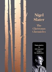 Christmas chronicles | Nigel Slater |