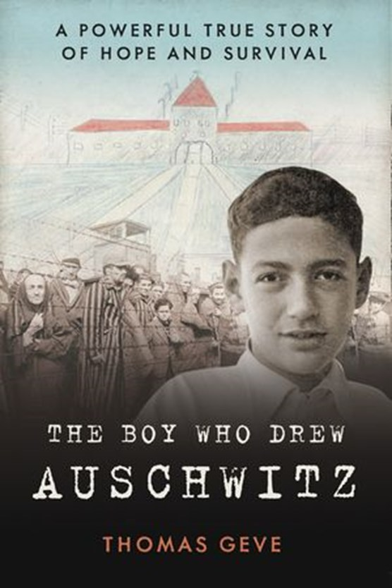 The Boy Who Drew Auschwitz: A Powerful True Story of Hope and Survival