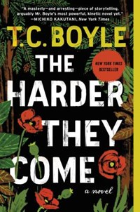 Harder they come | T.C. Boyle |