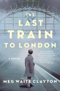 Last train to london | Meg Waite Clayton |