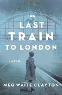 The Last Train to London | Meg Waite Clayton |