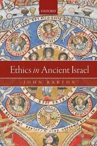 Ethics in Ancient Israel | John (oriel & Oriel Laing Professor Of The Interpretation Of Holy Scripture & University of Oxford) Barton Laing Professor of the Interpretation of Holy Scripture |
