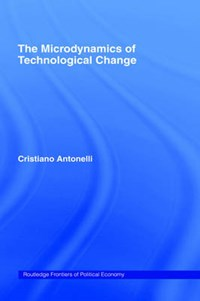 Microdynamics of Technological Change | Italy) Antonelli Cristiano (university Of Torino |