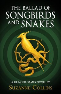 The hunger games The ballad of songbirds and snakes | Suzanne Collins |