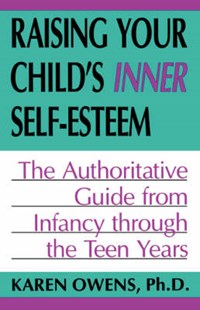Raising Your Child's Inner Self-esteem | Karen Owens |