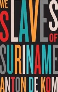 We Slaves of Suriname | Anton de Kom |