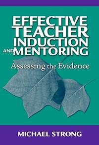 Effective Teacher Induction & Mentoring   Michael Strong  