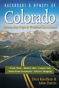 Backroads & Byways of Colorado- Drives, Days Trips and Weekend Excursions | Drea Knufken |