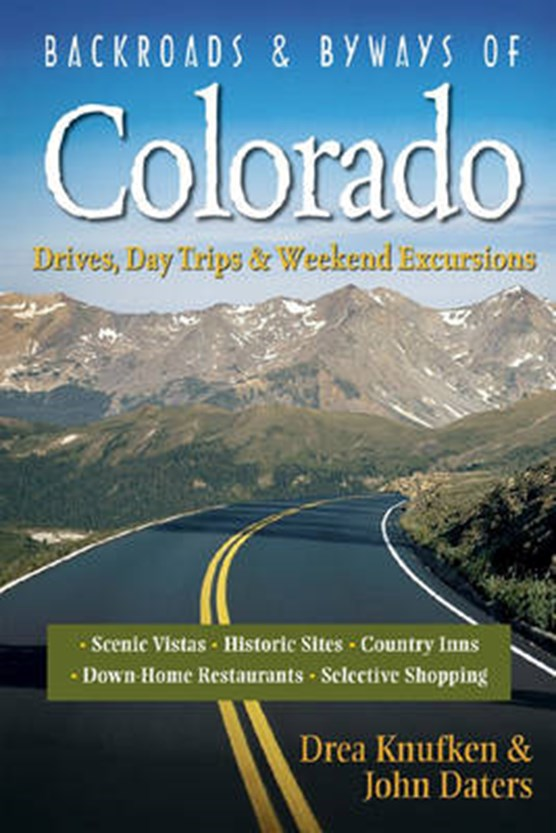 Backroads & Byways of Colorado- Drives, Days Trips and Weekend Excursions