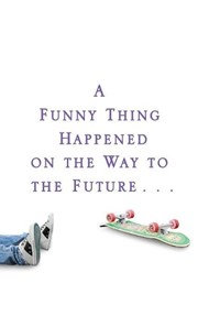 A Funny Thing Happened On The Way To The Future | Michael J. Fox |