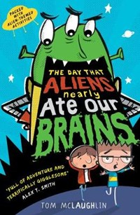 Day that aliens (nearly) ate our brains   Tom Mclaughlin  