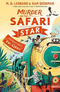 Adventures on trains (03): murder on the safari star | Leonard, M. G. ; Sedgman, Sam |