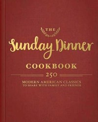 The Sunday Dinner Cookbook | Editors of Tide and Town |