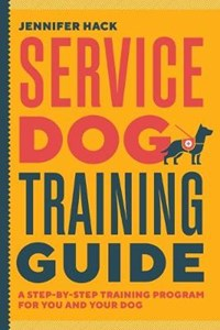 Service Dog Training Guide: A Step-By-Step Training Program for You and Your Dog | Jennifer Hack |